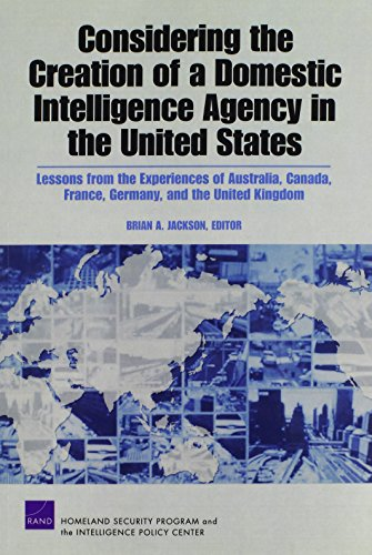 Considering the Creation of a Domestic Intelligence Agency in the United States: Lessons from the Experiences of Australia, Canada, France, Germany, a
