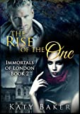 The Rise of the One (A New Adult Vampire Romance) (Immortals of London Book 2)