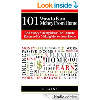 101 Ways to Earn Money From Home: Real Money Making Ideas: The Ultimate Resource For Making Money From Home (Earn Money From Home, Money Making Ideas, ... Income, Work From Home, Making Money)
