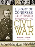 The Library of Congress Illustrated Timeline of the Civil War (0316120685) by Wagner, Margaret E.