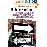 Bifurcación: Entre una visión neocomunista y una visión creadora. (Spanish Edition)
