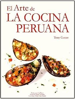 El Arte de la Cocina Peruana: Tony Custer: Amazon.com: Books