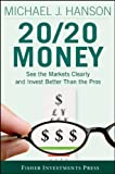 20/20 Money: See the Markets Clearly and Invest Better Than the Pros