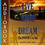Live Your Dream: The Power Is in You | Azuka Zuke Obi