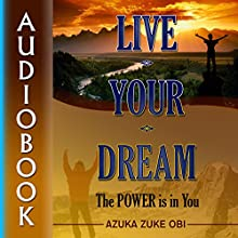 Live Your Dream: The Power Is in You Audiobook by Azuka Zuke Obi Narrated by Scott Clem
