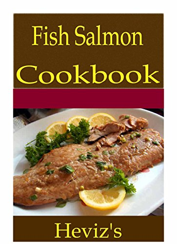 Fish Salmon 101. Delicious, Nutritious, Low Budget, Mouth Watering Fish Salmon Cookbook by Heviz's