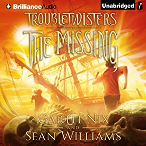 The Missing: Troubletwisters, Book 4 | [Garth Nix, Sean Williams]