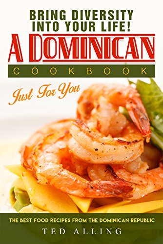 Bring diversity into your life! - A Dominican Cookbook Just For You: The Best Food Recipes from the Dominican Republic (Dominican Pots compare prices)