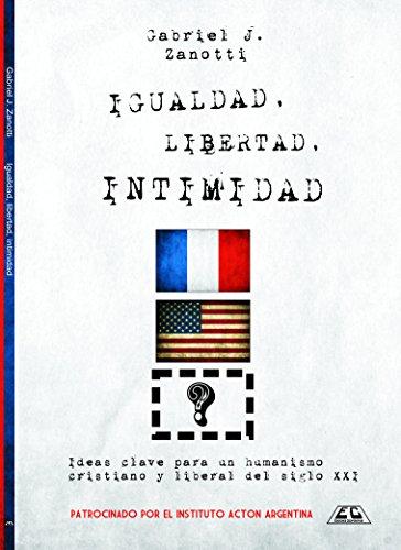 Igualdad, Libertad, Intimidad: Ideas clave para un humanismo cristiano y liberal del siglo XXI (Biblioteca Instituto Acton nº 3)