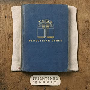 "Frightened Rabbit ""Pedestrian Verse"""