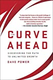 img - for The Curve Ahead: Discovering the Path to Unlimited Growth book / textbook / text book