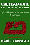 Quetzalcoatl and the Irony of Empire: Myths and Prophecies in the Aztec Tradition, Revised Edition