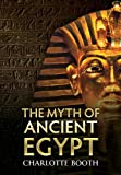 MYTH OF ANCIENT EGYPT, THE (1445602741) by Booth, Charlotte