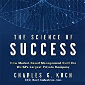 The Science of Success: How Market-Based Management Built the World's Largest Private Company | [Charles G. Koch]