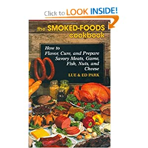The Smoked-Foods Cookbook: How to Flavor, Cure, and Prepare Savory Meats, Game, Fish, Nuts, and Cheese