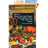 The Smoked-Foods Cookbook: How to Flavor, Cure and Prepare Savory Meats, Game, Fish, Nuts,... by Lue and Ed Park
