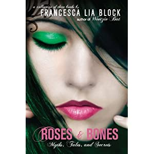 Roses and Bones: Myths, Tales, and Secrets (Bind Up)