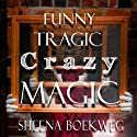 Funny Tragic Crazy Magic Audiobook by Sheena Boekweg Narrated by Jesse Aran Holcomb