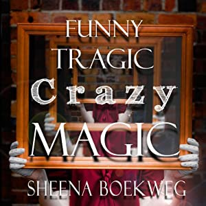 Funny Tragic Crazy Magic | [Sheena Boekweg]