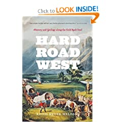 Hard Road West: History and Geology along the Gold Rush Trail by Keith Heyer Meldahl