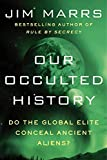 Our Occulted Histor: Do the Global Elite Conceal Ancient Aliens?