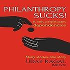 Philanthropy Sucks! Hörbuch von Uday Kagal Gesprochen von: Dominic Carlos