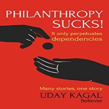 Philanthropy Sucks! Audiobook by Uday Kagal Narrated by Dominic Carlos
