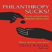 Philanthropy Sucks! | Livre audio Auteur(s) : Uday Kagal Narrateur(s) : Dominic Carlos