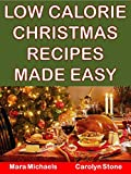 Low Calorie Christmas Recipes Made Easy (Holiday Entertaining Book 39)