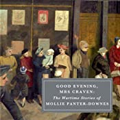 Good Evening, Mrs Craven: The Wartime Stories of Mollie Panter-Downes | [Mollie Panter-Downes]