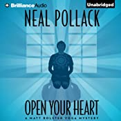 Open Your Heart: A Matt Bolster Yoga Mystery, Book 2 | [Neal Pollack]