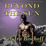 Beyond the Sun: The Dark Order of the Dragon, Book 1 | Sandra Bischoff