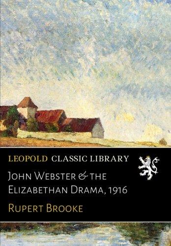 John Webster & the Elizabethan Drama, 1916 PDF
