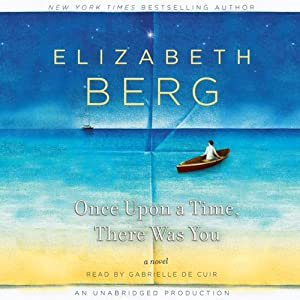 Once Upon a Time, There Was You: A Novel | [Elizabeth Berg]