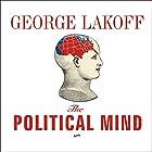The Political Mind Hörbuch von George Lakoff Gesprochen von: Kent Cassella