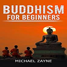Buddhism for Beginners: Step-by-Step Guide on How to Meditate the Buddhist Way: Inner Peace, Book 1 Audiobook by Michael Zayne Narrated by Stephen Parker