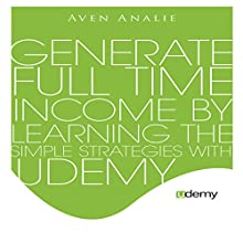 Udemy: Generate Full Time Income by Learning The Simple Strategies with Udemy (       UNABRIDGED) by Aven Analie Narrated by Karl Balboa