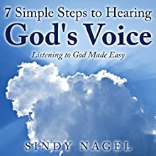7 Simple Steps to Hearing God's Voice: Listening to God Made Easy | Livre audio Auteur(s) : Sindy Nagel Narrateur(s) : Sindy Nagel