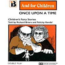 Once Upon a Time: Classic Childrens Stories (       UNABRIDGED) by  Ivan and Inge Berg Narrated by Richard Briers, Felicity Kendal