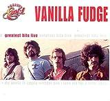 Greatest Hits Live by Vanilla Fudge