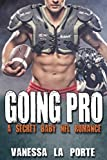 img - for FOOTBALL ROMANCE: SECRET BABY ROMANCE: Going Pro (Bad Boy Alpha Male Pregnancy Romance) (Contemporary New Adult Sports Romance) book / textbook / text book