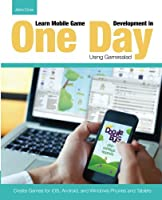 Learn Mobile Game Development in One Day Using Gamesalad Front Cover