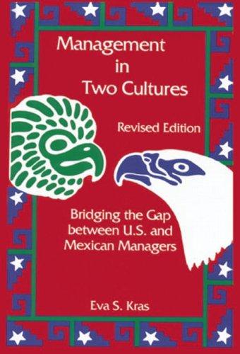 eva kras management in two cultures bridging the gap between mexican u s managers Management in two cultures: bridging the gap between us and mexican managers (2nd edition) by eva s kras, eva kras, s kras eva, eva simonsen kras.