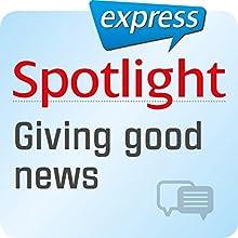 Spotlight express - Kommunikation: Wortschatz-Training Englisch - Eine gute Nachricht überbringen Hörbuch von  div. Gesprochen von:  div.