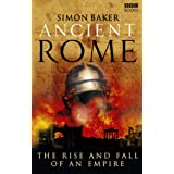 Ancient Rome: The Rise and Fall of an Empireby Simon Baker