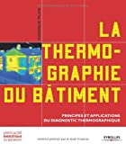 La thermographie du bâtiment : Principes et applications du diagnostic thermographique