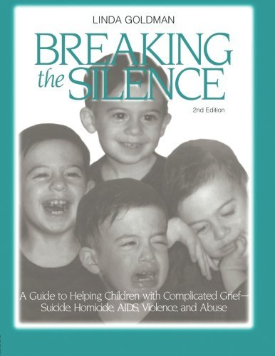 Breaking the Silence: A Guide to Helping Children with Complicated Grief - Suicide, Homicide, AIDS, Violence and Abuse (Travel Guides) by Linda Goldman (2001-12-26)