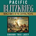 Pacific Blitzkrieg: World War II in the Central Pacific (       UNABRIDGED) by Sharon Tosi Lacey Narrated by Gary Roelofs