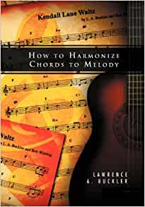 how to harmonize chords to melody lawrence a buckler 9781469142012 books. Black Bedroom Furniture Sets. Home Design Ideas