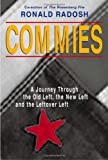 Commies: A Journey Through the Old Left, the New Left and the Leftover Left (1893554058) by Ronald Radosh